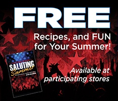 Free recipes, and Fun for your summer! Available at participating stores.